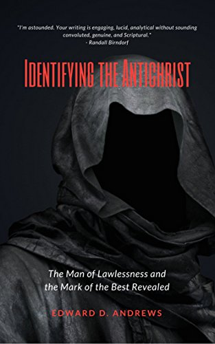 IDENTIFYING THE ANTICHRIST: The Man of Lawlessness and the Mark of the Beast Revealed