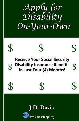 Apply for Disability On-Your-Own: Receive Your Social Security Disability Insurance Benefits in Just Four (4) Months! by [Davis, J.D.]
