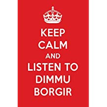 Keep Calm And Listen To Dimmu Borgir: Dimmu Borgir Designer Notebook
