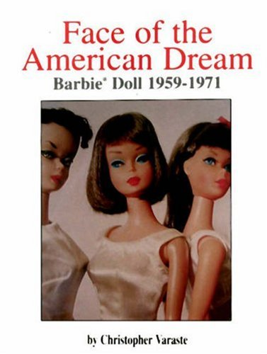 Face of the American Dream: Barbie Doll 1959-1971 by Christopher Varaste