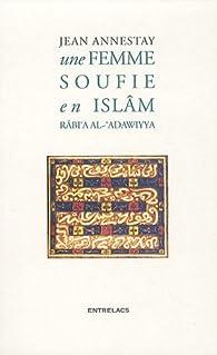 Une femme soufie en Islam. Rabi'a Al-'Adawiyya par Jean Annestay