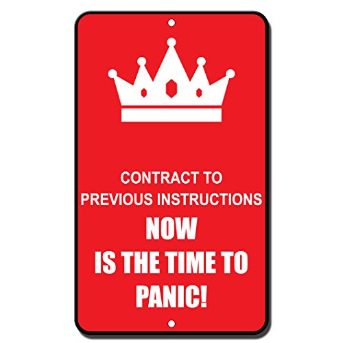 Contract To Previous Instruction Now Is The Time To Panic Novelty Metal Sign