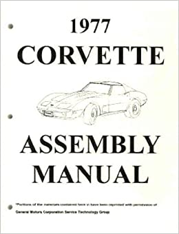 the complete 1977 chevrolet corvette factory assembly instruction manual -  includes all models  77  chevy: gm corvette chevy chevrolet: amazon com:  books