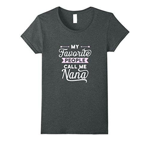 Womens My Favorite People Call Me Nana T-shirt Best Gift Idea Small Dark - Me Color Nana