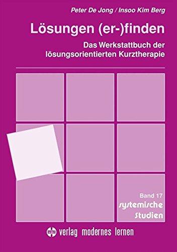 Lösungen (er-)finden: Das Werkstattbuch der lösungsorientierten Kurztherapie