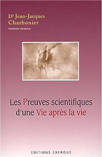 Les Preuves scientifiques d'une Vie après la vie par Charbonier