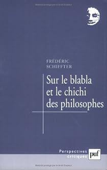 Sur le blabla et le chichi des philosophes par Schiffter