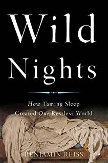 Book Cover: Wild Nights: How Taming Sleep Created Our Restless World
