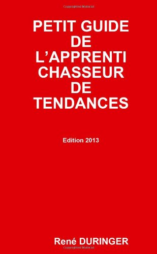 Petit guide de l'apprenti chasseur de tendances (French Edition)