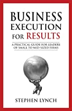Business Execution for RESULTS: A Practical Guide for Leaders of Small to Mid-Sized Firms