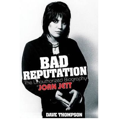 By Dave Thompson - Bad Reputation: The Unauthorized Biography of Joan Jett (2011-08-16) [Paperback] PDF