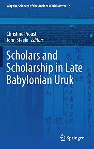 Scholars and Scholarship in Late Babylonian Uruk (Why the Sciences of the Ancient World Matter)