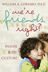 We're Friends, Right?: Inside Kids' Culture