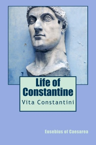 d90ca8777805 Life of Constantine  Vita Constantini  Eusebius of Caesarea  9781490460659   Amazon.com  Books