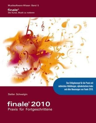 Finale 2010 - Praxis für Fortgeschrittene: Das Praxisbuch für fortgeschrittene Anwender zu Finale 2010