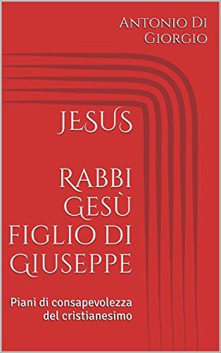 jesus-rabbi-gesu-figlio-di-giuseppe-piani-di-consapevolezza-del-cristianesimo-italian-edition