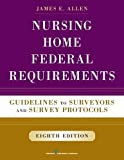 img - for Nursing Home Federal Requirements, 8th Edition: Guidelines to Surveyors and Survey Protocols book / textbook / text book