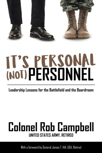 It's Personal, Not Personnel: Leadership Lessons for the Battlefield and the - Silver Rob