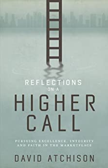 Reflections on a Higher Call: Pursuing Excellence, Integrity and Faith in the Marketplace by [Atchison, David]