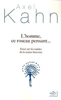 L'homme, ce roseau pensant... : Essai sur les racines de la nature humaine par Kahn