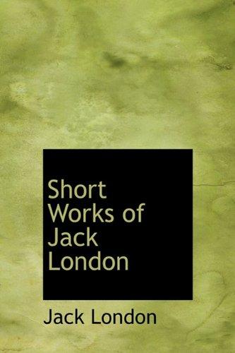 Short Works of Jack London