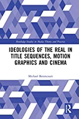 Ideologies of the Real in Title Sequences, Motion Graphics and Cinema (Routledge Studies in Media Theory and Practice) Kindle Edition