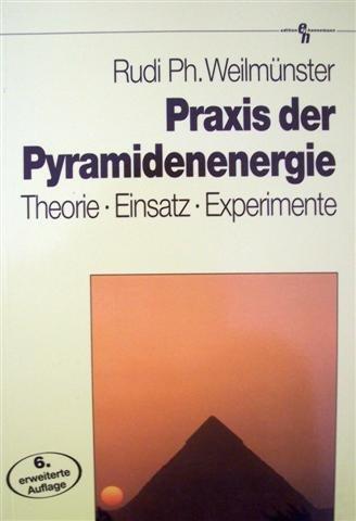 Praxis der Pyramidenenergie. Theorie - Einsatz - Experimente