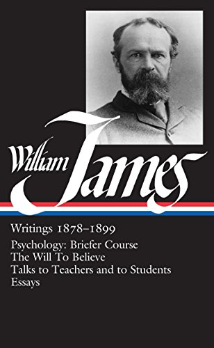 William James : Writings 1878-1899 : Psychology, Briefer Course / The Will to Believe / Talks to Teachers and Students /