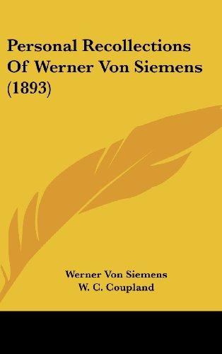 Personal Recollections Of Werner Von Siemens (1893) Werner Von Siemens