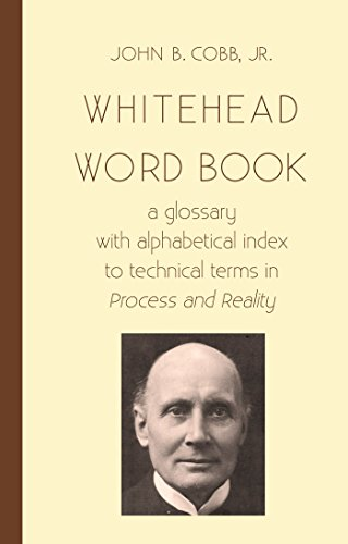 Whitehead Word Book: A Glossary with Alphabetical Index to Technical Terms in Process and Reality (Toward Ecological Civilization Book 8) by [Cobb Jr, John B]