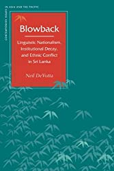 Blowback: Linguistic Nationalism, Institutional Decay, and Ethnic Conflict in Sri Lanka (Contemporary Issues in Asia and the Pacific)