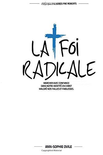 La Foi Radicale: Marcher avec confiance dans notre identité en Christ malgré nos failles et faiblesses (French Edition)