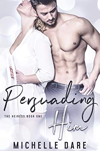 Persuading Him (The Heiress Book 1) by [Dare, Michelle]