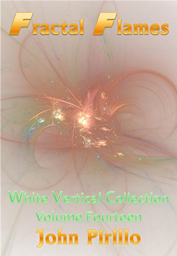 Fractal Flames White Vertical Collection Volume Fourteen: 100 plus screamingly beautiful images that range from the fantastic to the utterly sublime of beauty and grace. (Swirl Spiral Collection)