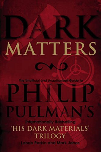 Dark Matters: An Unofficial and Unauthorised Guide to Philip Pullman's Internationally Bestselling His Dark Materials Trilogy