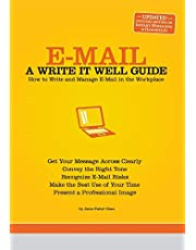E-mail: A Write It Well Guide: How to Write and Manage E-mail in the Workplace