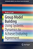 Group Model Building: Using Systems Dynamics to Achieve Enduring Agreement (SpringerBriefs in Operations Research)