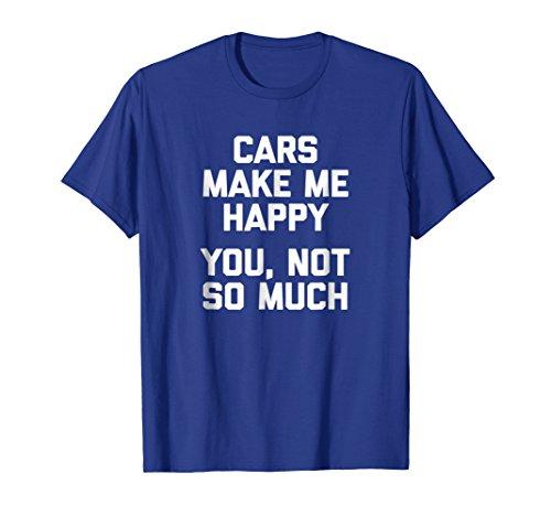 Mens Cars Make Me Happy, You Not So Much T-Shirt funny saying car XL Royal Blue -