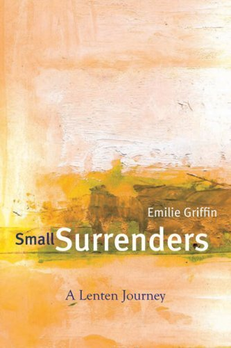 Download Small Surrenders: A Lenten Journey by Griffin, Emilie published by Paraclete Press (MA) Hardcover PDF