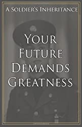 Your Future Demands Greatness: A Soldier's Inheritance