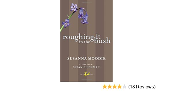 Roughing It in the Bush: Susanna Moodie, Susan Glickman