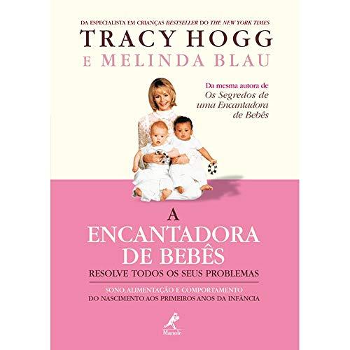 A encantadora de bebês resolve todos os seus problemas: Sono, alimentação e comportamento do nascimento aos primeiros anos da infância