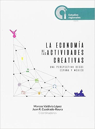 La economía de las actividades creativas Una perspectiva desde España y México: Amazon.es: Valdivia López, Marcos, Cuadrado Roura, Juan Ramón: Libros