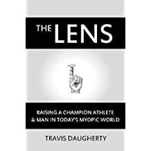 The LENS: Raising a Champion Athlete and Man in Today's Myopic World