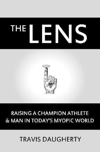 Download The LENS: Raising a Champion Athlete and Man in Today's Myopic World PDF