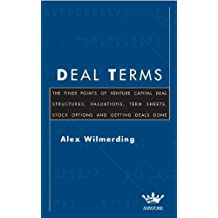 Deal Terms: The Finer Points of Venture Capital Deal Structures, Valuations, Term Sheets, Stock Options and Getting Deals Done: The Finer Points of Deal ... and Getting Deals Done (Inside the Minds)