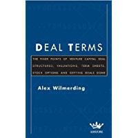 Deal Terms: The Finer Points of Venture Capital Deal Structures, Valuations, Term Sheets, Stock Options and Getting Deals Done: The Finer Points of Deal ... Done (Inside the Minds) (English Edition)
