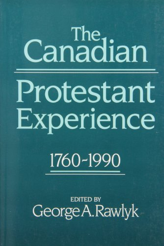 The Canadian Protestant Experience, 1760-1990