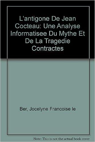 Téléchargement L'antigone De Jean Cocteau: Une Analyse Informatisee Du Mythe Et De La Tragedie Contractes epub pdf
