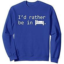 I'd Rather be in Bed Funny Sleeping Addict Sweatshirt